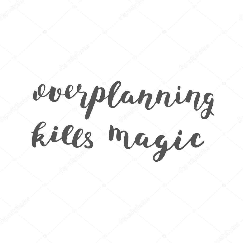 depositphotos_116237060-stock-photo-overplanning-kills-magic-brush-lettering