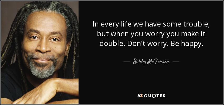 quote-in-every-life-we-have-some-trouble-but-when-you-worry-you-make-it-double-don-t-worry-bobby-mcferrin-53-89-71