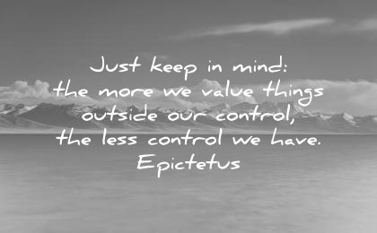 stoic-quotes-just-keep-in-mind-the-more-we-value-things-outside-our-control-the-less-control-we-have-epictetus-wisdom-quotes
